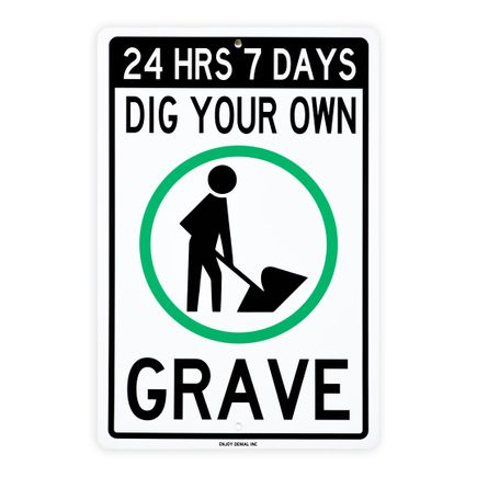 Denial Art Print - Dig Your Own Grave 24/7 - Custom Street Sign
