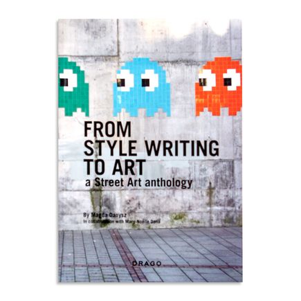 Magda Danysz Book - From Style Writing to Art - A Street Art Anthology