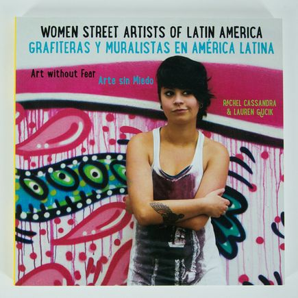 Rachel Cassandra & Lauren Gucik Book - Woman Street Artists of Latin American